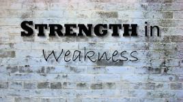 Stength in Weakness
